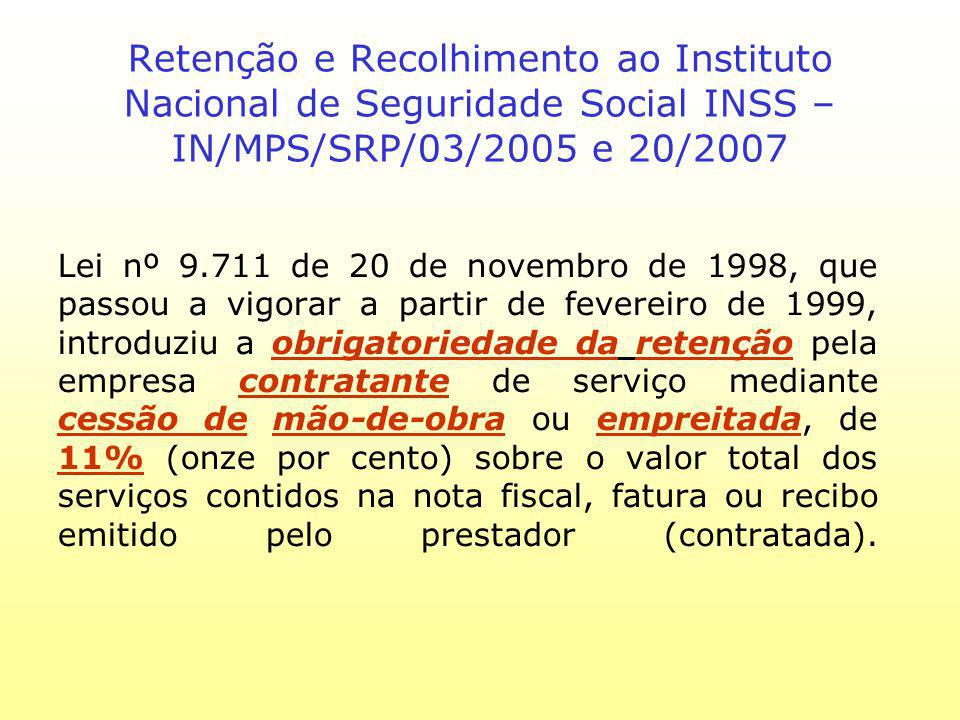 Retenção e Recolhimento ao Instituto Nacional de Seguridade Social INSS – IN/MPS/SRP/03/2005 e 20/2007