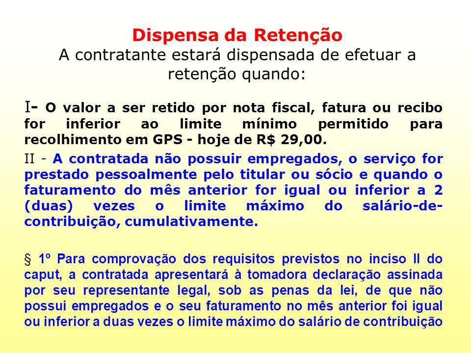 Dispensa da Retenção A contratante estará dispensada de efetuar a retenção quando: