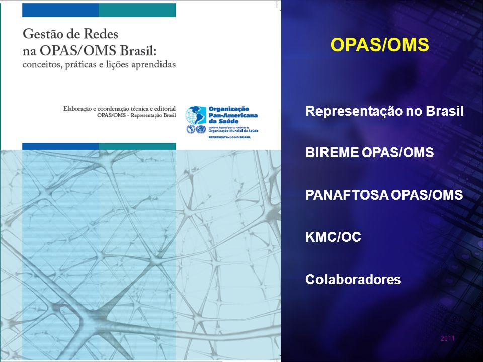 OPAS/OMS Representação no Brasil BIREME OPAS/OMS PANAFTOSA OPAS/OMS