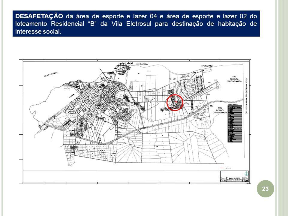 DESAFETAÇÃO da área de esporte e lazer 04 e área de esporte e lazer 02 do loteamento Residencial B da Vila Eletrosul para destinação de habitação de interesse social.