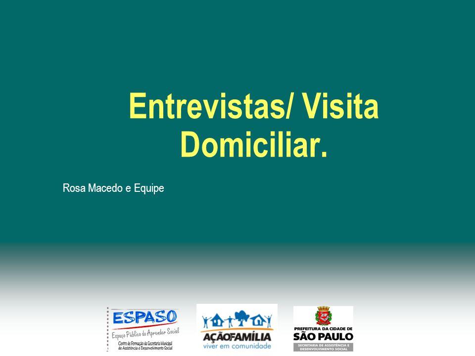 Entrevistas/ Visita Domiciliar.