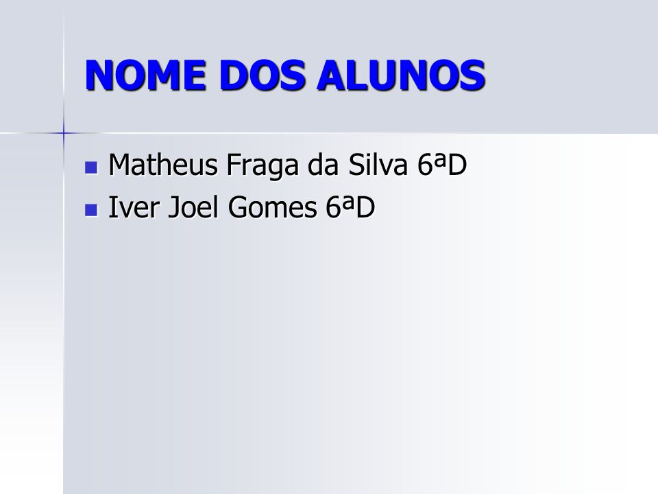 NOME DOS ALUNOS Matheus Fraga da Silva 6ªD Iver Joel Gomes 6ªD