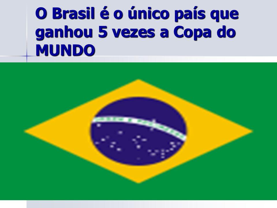 O Brasil é o único país que ganhou 5 vezes a Copa do MUNDO