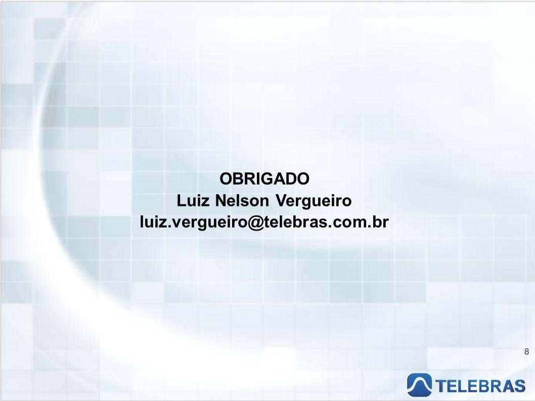 OBRIGADO Luiz Nelson Vergueiro luiz.vergueiro@telebras.com.br