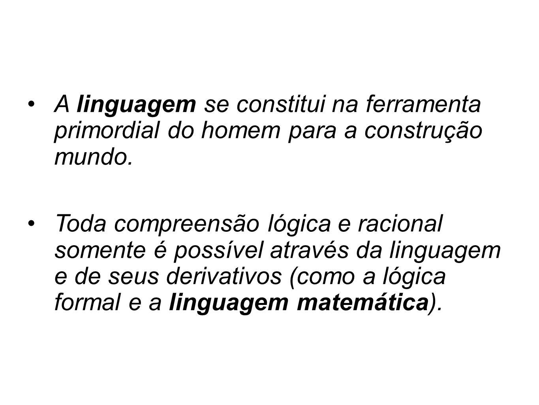 A linguagem se constitui na ferramenta primordial do homem para a construção mundo.