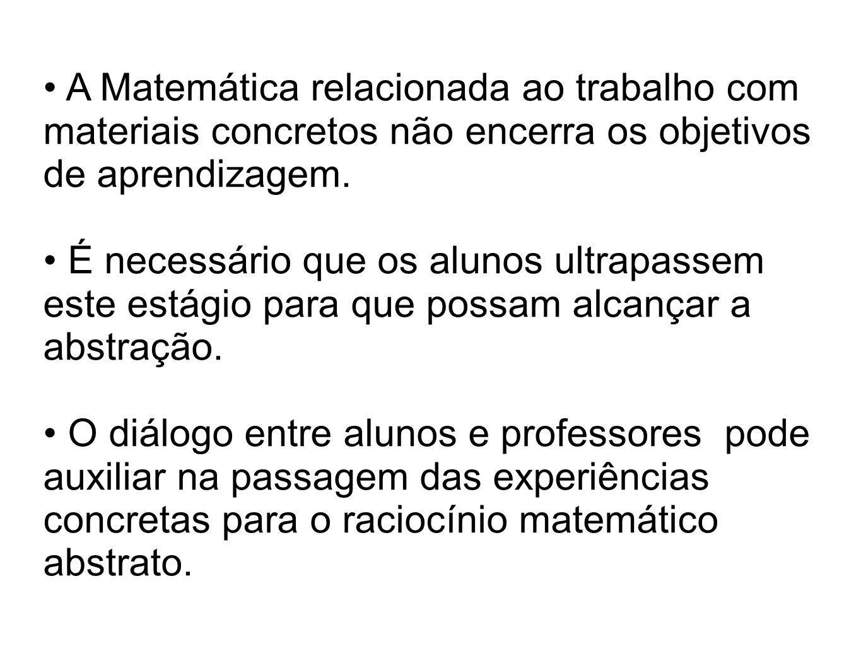A Matemática relacionada ao trabalho com materiais concretos não encerra os objetivos de aprendizagem.