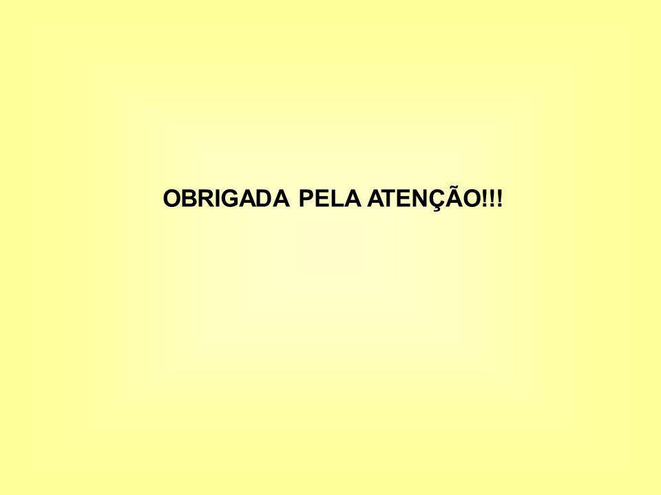 OBRIGADA PELA ATENÇÃO!!!