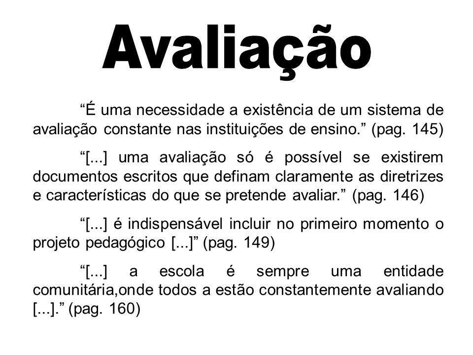 Avaliação É uma necessidade a existência de um sistema de avaliação constante nas instituições de ensino. (pag. 145)