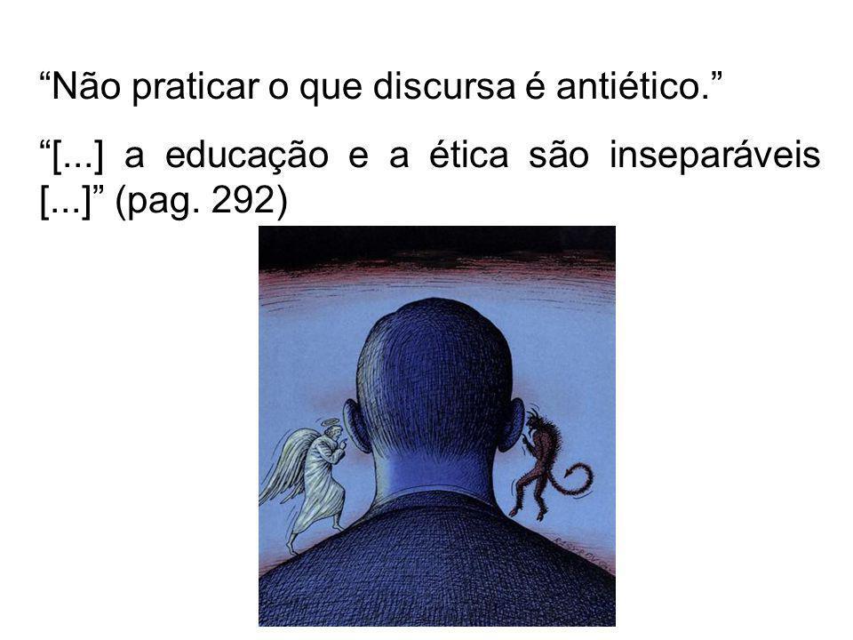 Não praticar o que discursa é antiético.