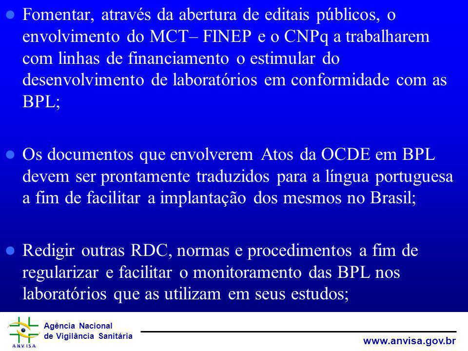 Fomentar, através da abertura de editais públicos, o envolvimento do MCT– FINEP e o CNPq a trabalharem com linhas de financiamento o estimular do desenvolvimento de laboratórios em conformidade com as BPL;