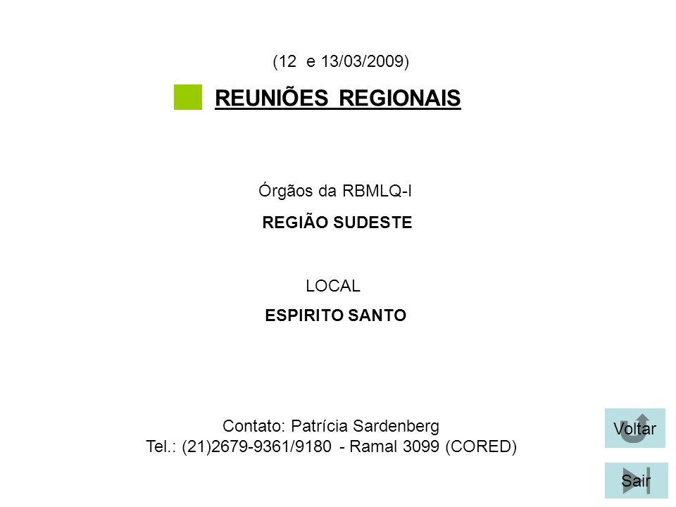 REUNIÕES REGIONAIS (12 e 13/03/2009) Órgãos da RBMLQ-I REGIÃO SUDESTE