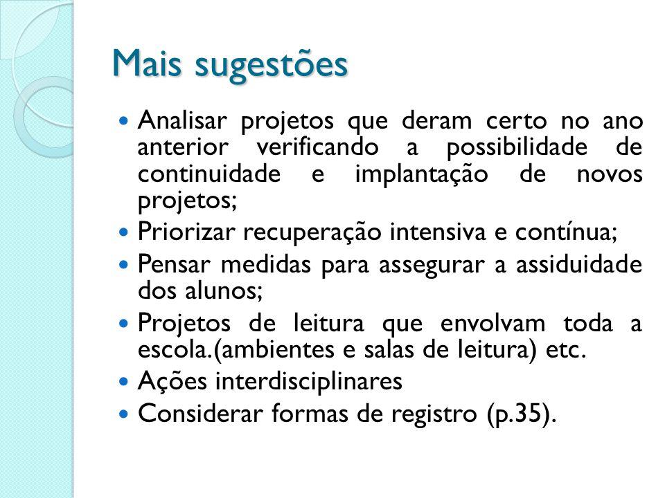 Mais sugestões Analisar projetos que deram certo no ano anterior verificando a possibilidade de continuidade e implantação de novos projetos;