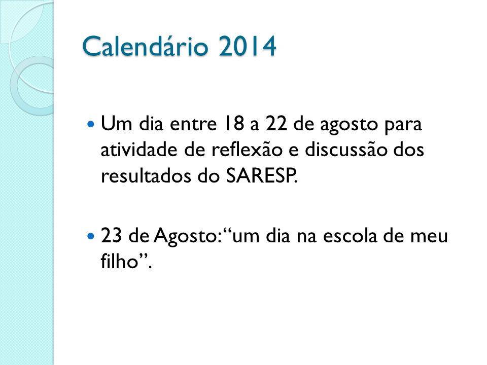 Calendário 2014 Um dia entre 18 a 22 de agosto para atividade de reflexão e discussão dos resultados do SARESP.