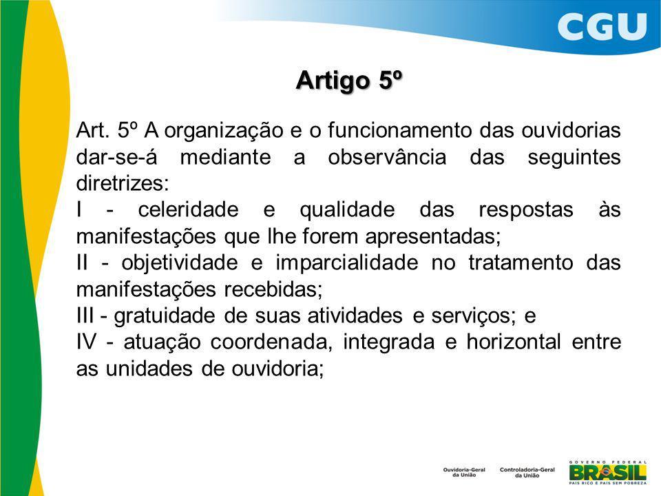Artigo 5º Art. 5º A organização e o funcionamento das ouvidorias dar-se-á mediante a observância das seguintes diretrizes: