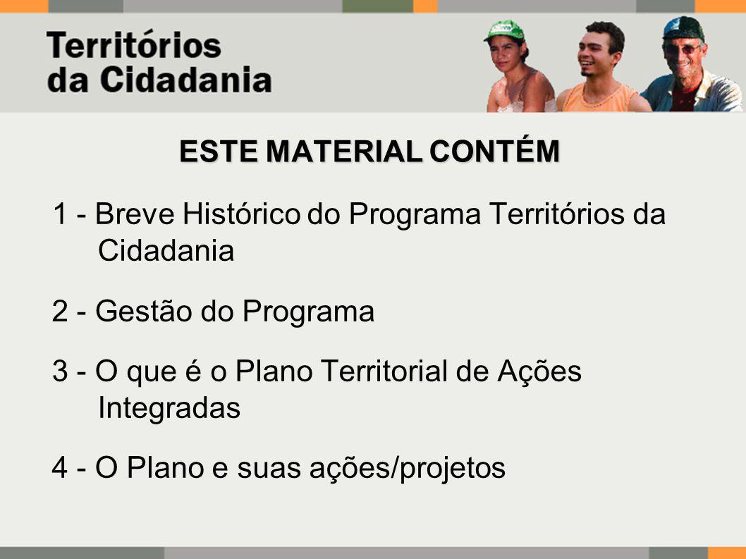 ESTE MATERIAL CONTÉM 1 - Breve Histórico do Programa Territórios da Cidadania. 2 - Gestão do Programa.