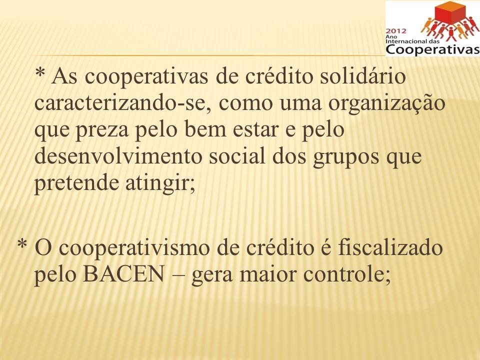 * As cooperativas de crédito solidário caracterizando-se, como uma organização que preza pelo bem estar e pelo desenvolvimento social dos grupos que pretende atingir;