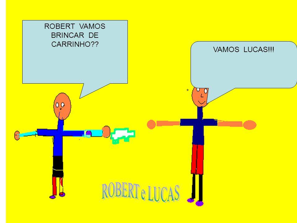 ROBERT VAMOS BRINCAR DE CARRINHO