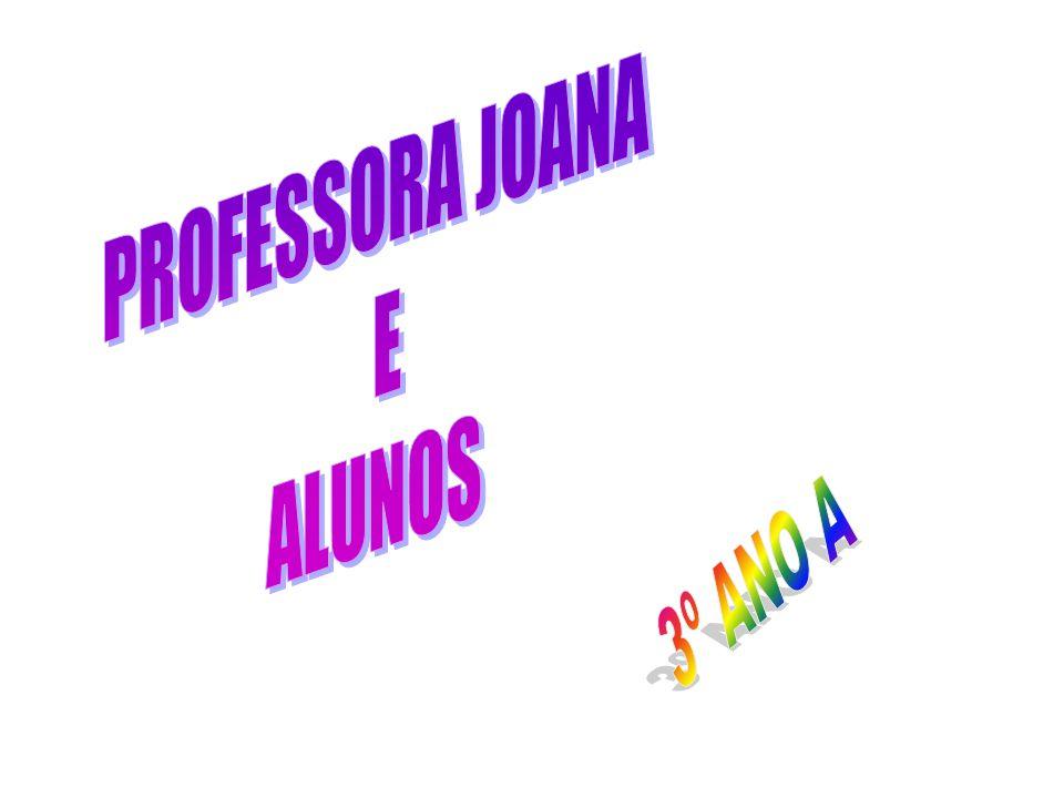 PROFESSORA JOANA E ALUNOS 3º ANO A