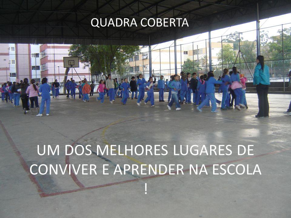 UM DOS MELHORES LUGARES DE CONVIVER E APRENDER NA ESCOLA !