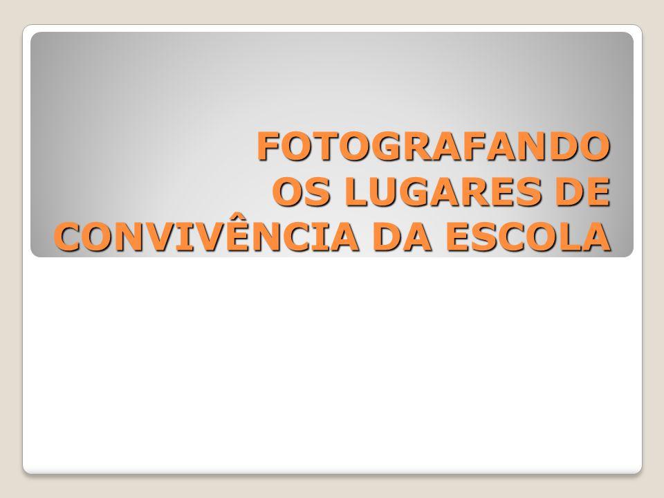 FOTOGRAFANDO OS LUGARES DE CONVIVÊNCIA DA ESCOLA