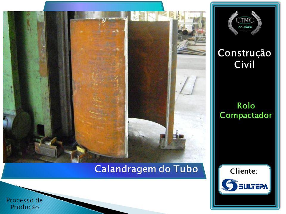 Construção Civil Calandragem do Tubo Rolo Compactador Cliente: