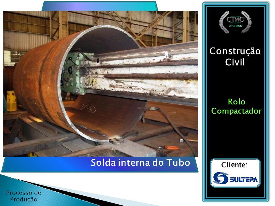 Construção Civil Solda interna do Tubo Rolo Compactador Cliente: