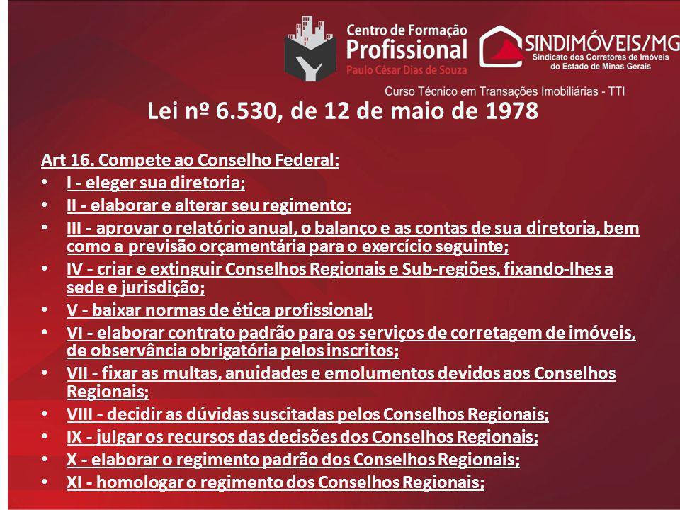 Lei nº 6.530, de 12 de maio de 1978 Art 16. Compete ao Conselho Federal: I - eleger sua diretoria;