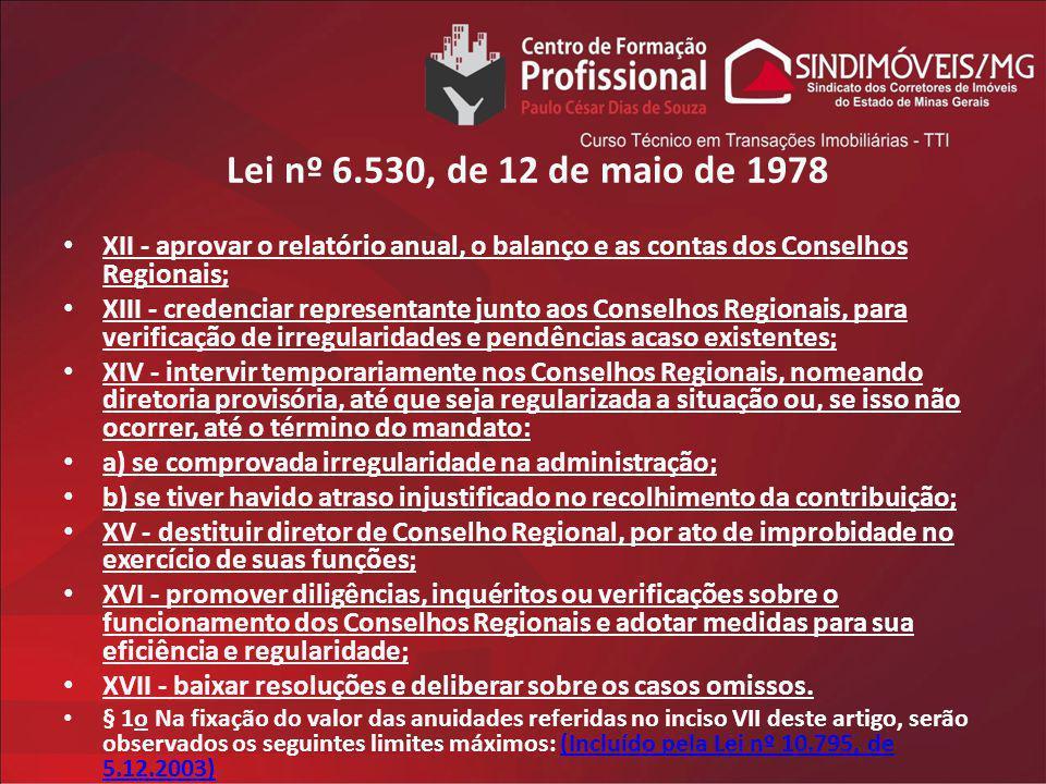 Lei nº 6.530, de 12 de maio de 1978 XII - aprovar o relatório anual, o balanço e as contas dos Conselhos Regionais;