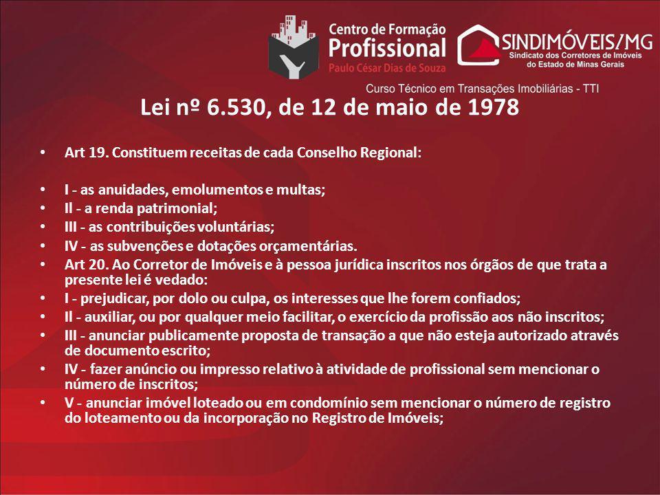 Lei nº 6.530, de 12 de maio de 1978 Art 19. Constituem receitas de cada Conselho Regional: I - as anuidades, emolumentos e multas;
