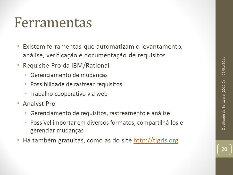 Ferramentas Existem ferramentas que automatizam o levantamento, análise, verificação e documentação de requisitos.