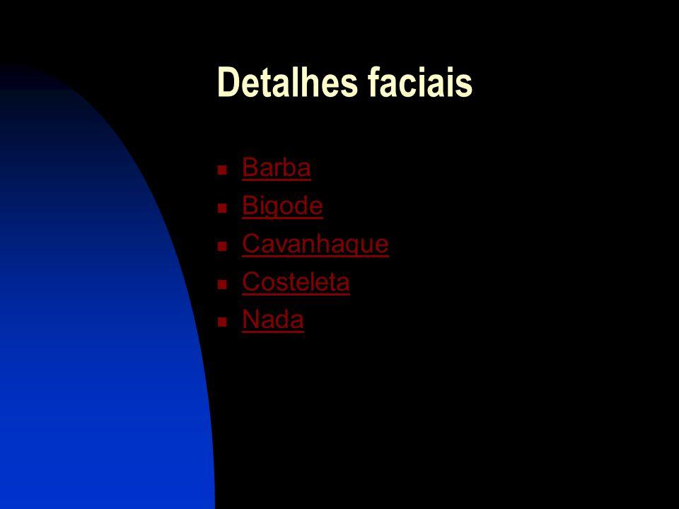 Detalhes faciais Barba Bigode Cavanhaque Costeleta Nada