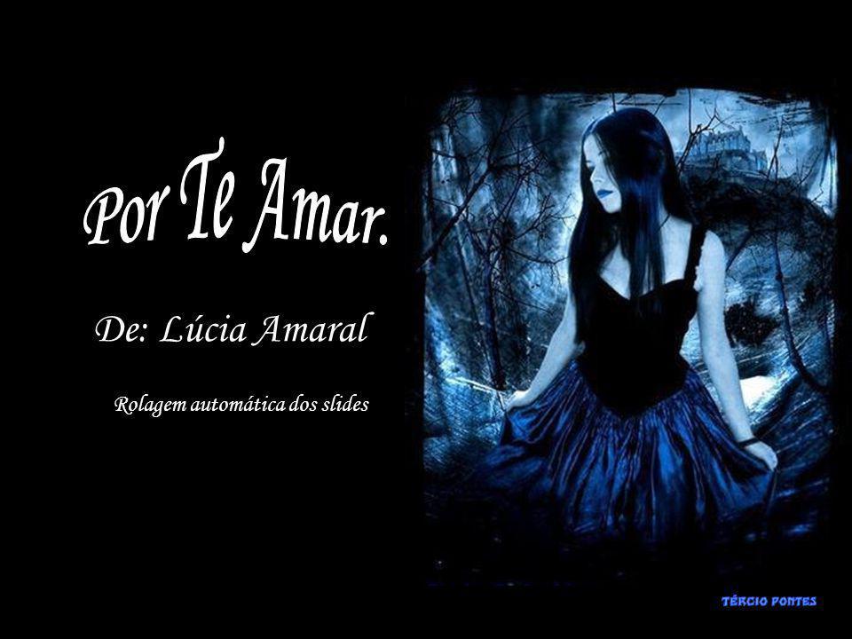 Por Te Amar. De: Lúcia Amaral Rolagem automática dos slides