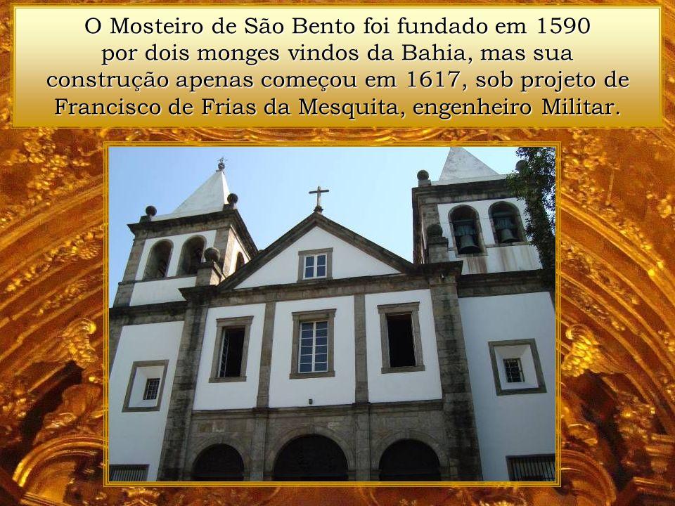 O Mosteiro de São Bento foi fundado em 1590 por dois monges vindos da Bahia, mas sua construção apenas começou em 1617, sob projeto de Francisco de Frias da Mesquita, engenheiro Militar.