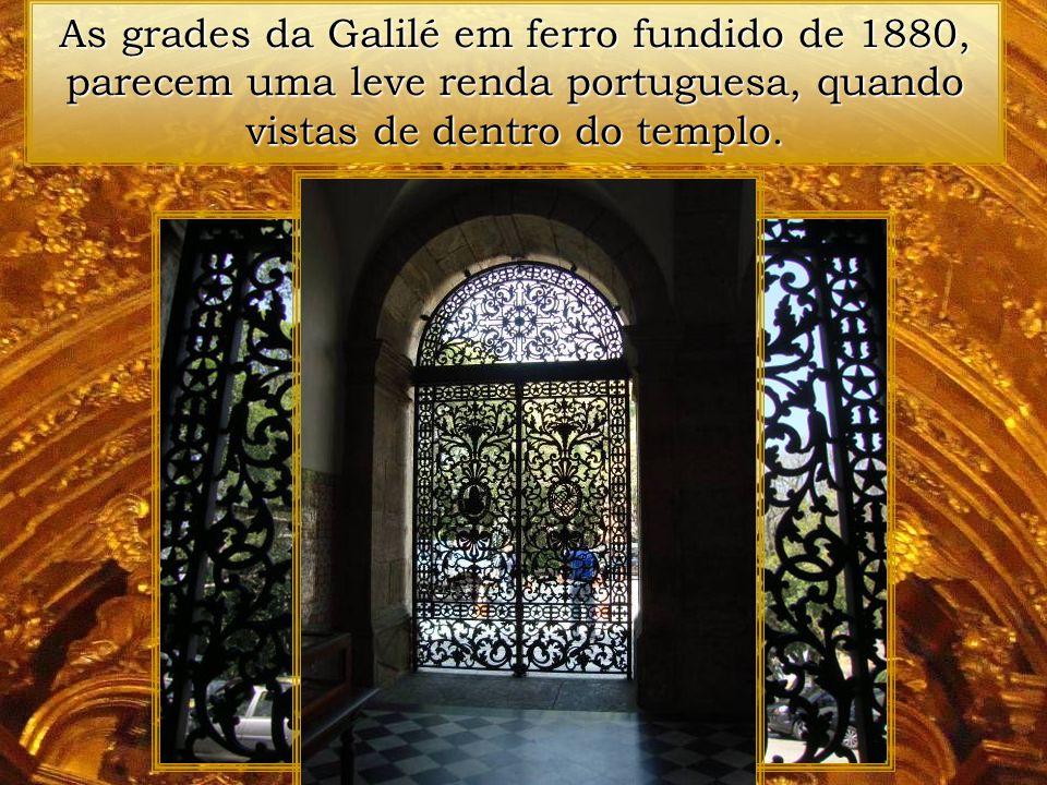 As grades da Galilé em ferro fundido de 1880, parecem uma leve renda portuguesa, quando vistas de dentro do templo.