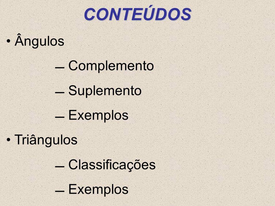 CONTEÚDOS Ângulos  Complemento  Suplemento  Exemplos Triângulos