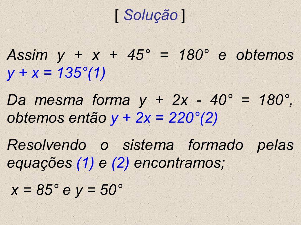 Assim y + x + 45° = 180° e obtemos y + x = 135°(1)
