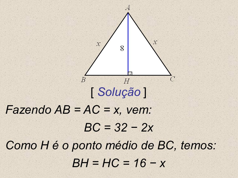 Como H é o ponto médio de BC, temos: BH = HC = 16 − x