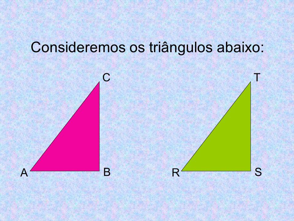 Consideremos os triângulos abaixo: