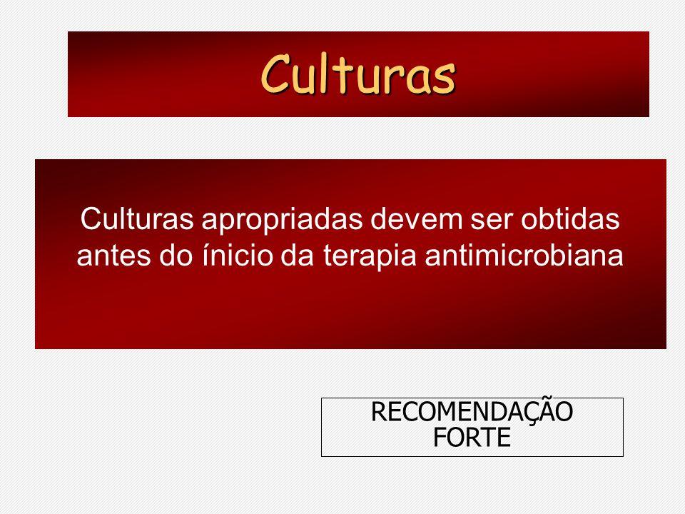 Culturas Culturas apropriadas devem ser obtidas antes do ínicio da terapia antimicrobiana.