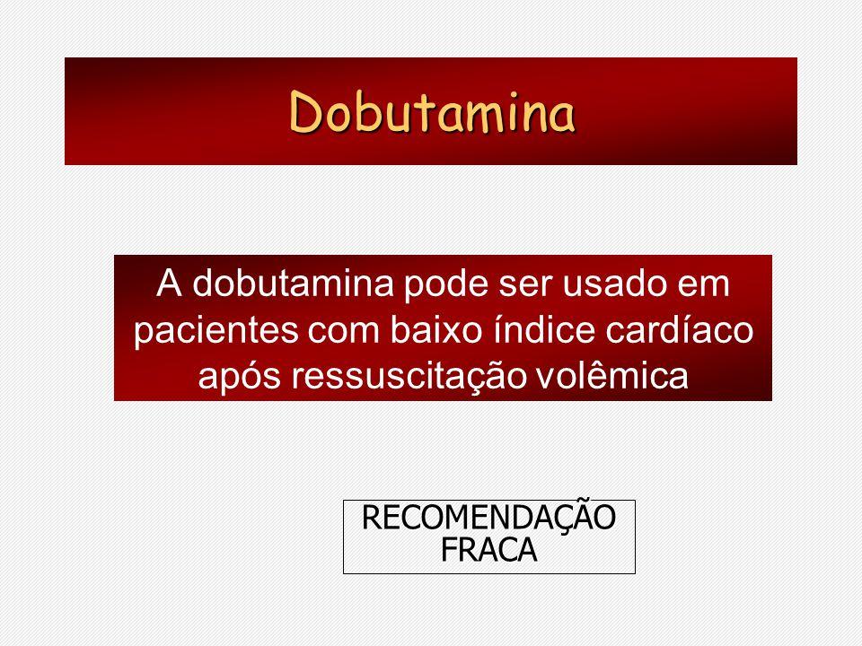 Dobutamina A dobutamina pode ser usado em pacientes com baixo índice cardíaco após ressuscitação volêmica.