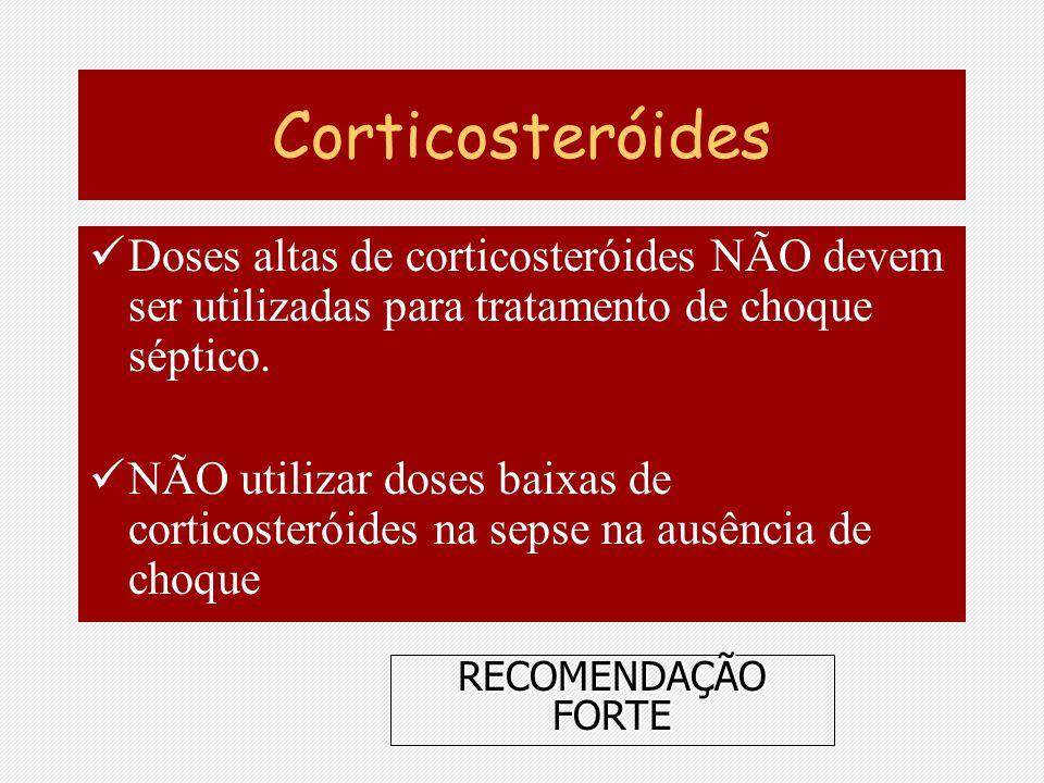 Corticosteróides Doses altas de corticosteróides NÃO devem ser utilizadas para tratamento de choque séptico.