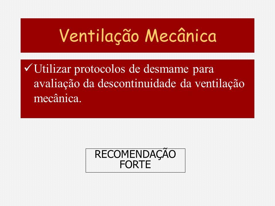 Ventilação Mecânica Utilizar protocolos de desmame para avaliação da descontinuidade da ventilação mecânica.