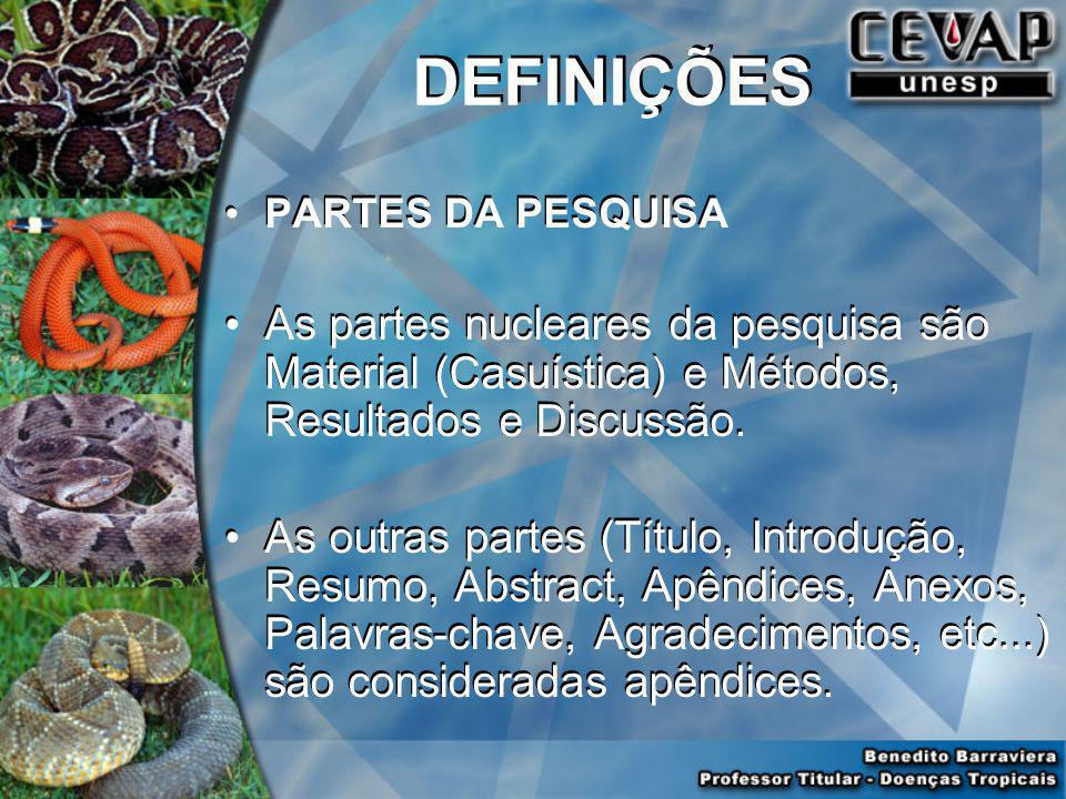 DEFINIÇÕES PARTES DA PESQUISA. As partes nucleares da pesquisa são Material (Casuística) e Métodos, Resultados e Discussão.