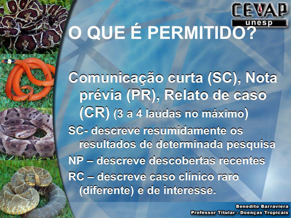 O QUE É PERMITIDO Comunicação curta (SC), Nota prévia (PR), Relato de caso (CR) (3 a 4 laudas no máximo)