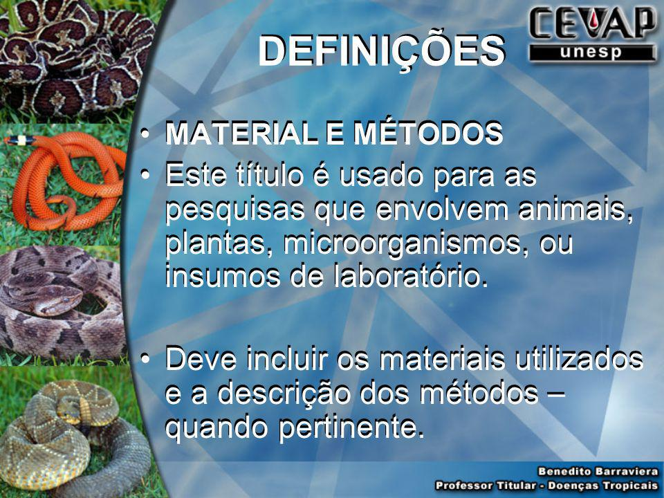 DEFINIÇÕES MATERIAL E MÉTODOS. Este título é usado para as pesquisas que envolvem animais, plantas, microorganismos, ou insumos de laboratório.