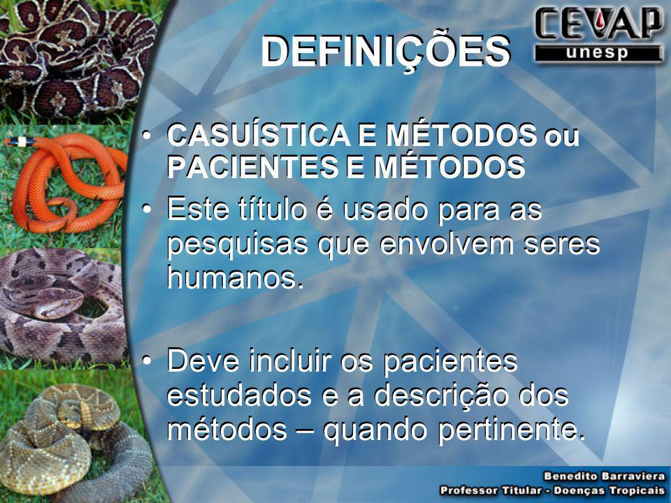 DEFINIÇÕES CASUÍSTICA E MÉTODOS ou PACIENTES E MÉTODOS. Este título é usado para as pesquisas que envolvem seres humanos.