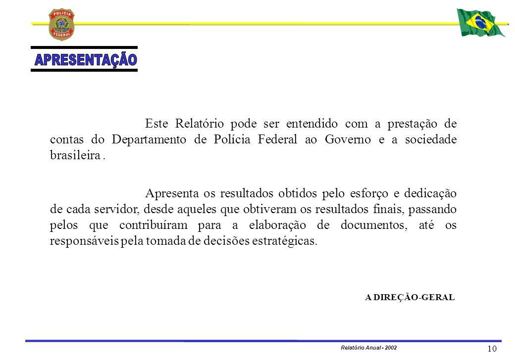 APRESENTAÇÃOEste Relatório pode ser entendido com a prestação de contas do Departamento de Polícia Federal ao Governo e a sociedade brasileira .