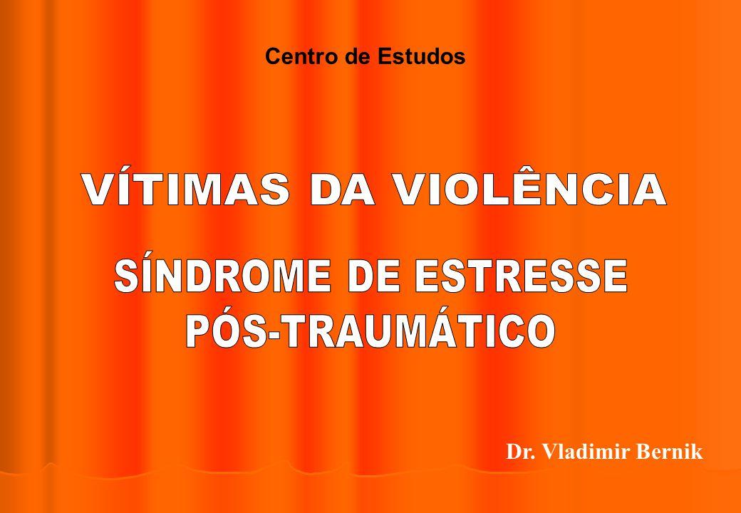 VÍTIMAS DA VIOLÊNCIA SÍNDROME DE ESTRESSE PÓS-TRAUMÁTICO