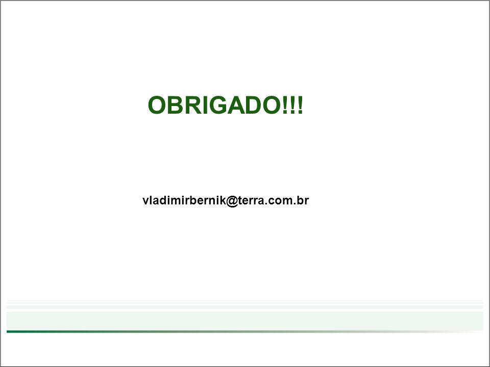 OBRIGADO!!! vladimirbernik@terra.com.br