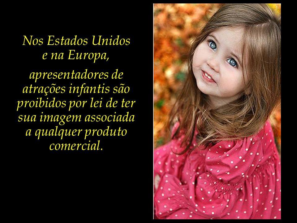 Nos Estados Unidos e na Europa, apresentadores de atrações infantis são proibidos por lei de ter sua imagem associada a qualquer produto comercial.